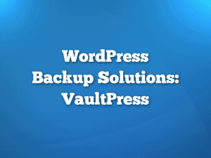 WordPress Backup Solutions: VaultPress