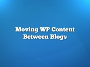 Move Your Web Content with WordPress Import and Export