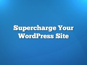 Supercharge Your WordPress Site with Jetpack