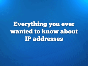 All about IP Addresses