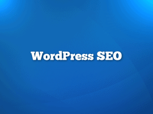 Everything You Need to Know About WordPress SEO