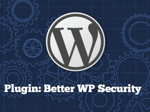 WordPress Security Plugin: Better WP Security Setup Guide