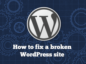 How To Fix a Broken WordPress Site