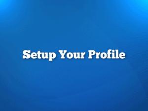 Setup Your Profile