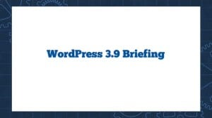 WordPress 3.9 Briefing