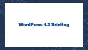 WordPress 4.2 Briefing